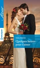 Quelques heures pour s'aimer ebook by Tara Pammi