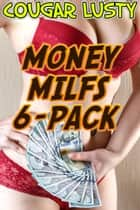 Money milfs 6-pack ebook by Cougar Lusty