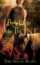 Bad to the Bone ebook by Jeri Smith-Ready
