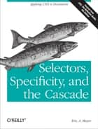 Selectors, Specificity, and the Cascade - Applying CSS3 to Documents ebook by Eric A. Meyer
