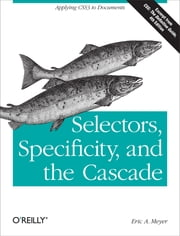 Selectors, Specificity, and the Cascade ebook by Eric A. Meyer