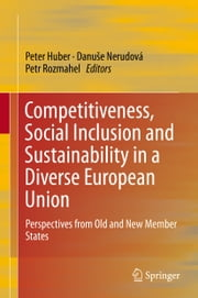 Competitiveness, Social Inclusion and Sustainability in a Diverse European Union - Perspectives from Old and New Member States ebook by Peter Huber, Petr Rozmahel, Danuše Nerudová