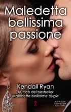 Maledetta bellissima passione ebook by Kendall Ryan