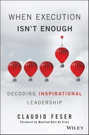 When Execution Isn't Enough - Decoding Inspirational Leadership ebook by Claudio Feser,Manfred F. R. Kets de Vries