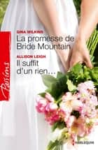La promesse de Bride Mountain - Il suffit d'un rien... ebook by Victoria Pade, Allison Leigh