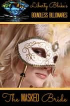 The Masked Bride - Boundless Billionaires, #4 ebook by Liberty Blake