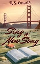 Sing A New Song ebook by R. S. Oswald
