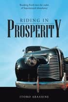 Riding In Prosperity - Breaking Forth into the realm of Supernatural abundance ebook by Itoro Abasiene