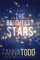 The Brightest Stars ebook by Anna Todd