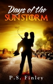 Days of the Sun Storm ebook by P.S. Finley