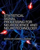 Statistical Signal Processing for Neuroscience and Neurotechnology ebook by Karim G. Oweiss