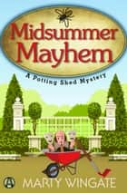 Midsummer Mayhem - A Potting Shed Mystery ebook by Marty Wingate
