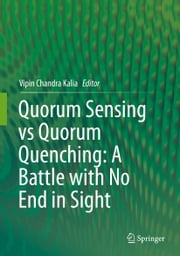 Quorum Sensing vs Quorum Quenching: A Battle with No End in Sight ebook by Vipin Chandra Kalia