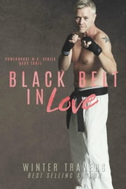 Black Belt in Love - Powerhouse M.A., #3 ebook by Winter Travers