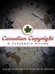 Canadian Copyright - A Citizen's Guide ebook by Laura J. Murray,Samuel E. Trosow,Jane Burkowski