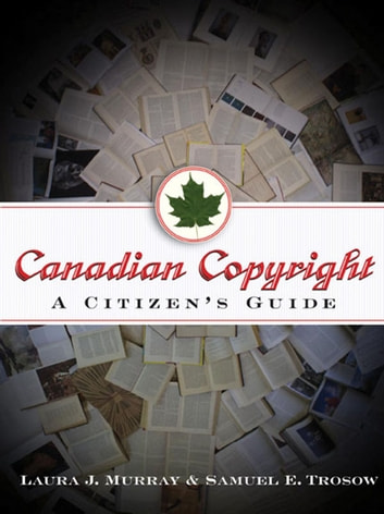 Canadian Copyright - A Citizen's Guide ebook by Laura J. Murray,Samuel E. Trosow