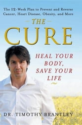 The Cure - Heal Your Body, Save Your Life ebook by Dr. Timothy Brantley