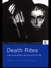 Death Rites - Law and Ethics at the End of Life ebook by Robert Lee,Derek Morgan