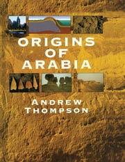 Origins of Arabia ebook by Andrew Thompson