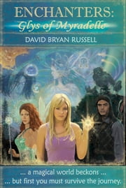 Enchanters Glys of Myradelle ebook by David Bryan Russell
