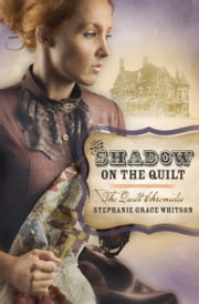 The Shadow on the Quilt ebook by Stephanie Grace Whitson