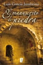 El manuscrito de piedra (Los manuscritos 1) ebook by Luis García Jambrina
