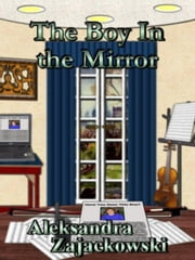 The Boy In The Mirror ebook by Zajackowski, Aleksandra