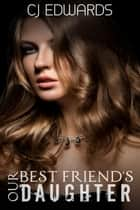 Our Best Friend's Daughter ebook by CJ Edwards