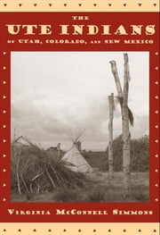 Ute Indians of Utah, Colorado, and New Mexico ebook by Virginia McConnell Simmons