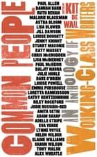 Common People - An Anthology of Working-Class Writers ebook by Kit de Waal, Malorie Blackman, Cathy Rentzenbrink,...