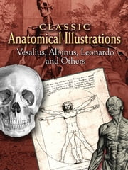 Classic Anatomical Illustrations ebook by Vesalius,Albinus,Leonardo