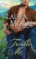 Trouble Me - A Rosewood Novel ebook by Laura Moore