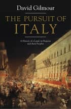 The Pursuit of Italy - A History of a Land, its Regions and their Peoples eBook by David Gilmour