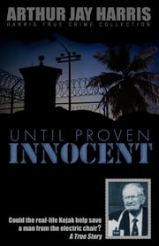 Until Proven Innocent - Could the real-life Kojak help save a man from the electric chair? ebook by Arthur Jay Harris