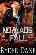 Nomad's Fall - (Burning Bastards MC Book 2) ebook by Ryder Dane