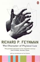 The Character of Physical Law ebook by Richard P Feynman, Paul Davies