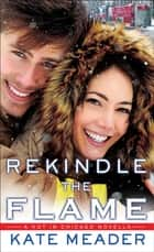 Rekindle the Flame ebook by Kate Meader