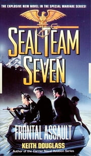 Seal Team Seven 10: Frontal Assault ebook by Keith Douglass