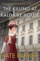 The Killing at Kaldaire House - The Milliner Mysteries, #1 ebook by
