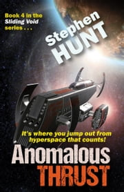 Anomalous Thrust - #4 of the Sliding Void science fiction series ebook by Stephen Hunt