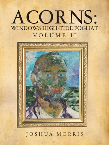 Acorns: Windows High-Tide Foghat - Volume II ebook by Joshua Morris