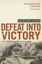 Defeat Into Victory - (Pan Military Classics Series) ebook by William Slim