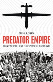 Predator Empire - Drone Warfare and Full Spectrum Dominance ebook by Ian G. R. Shaw