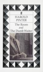 The Room & The Dumb Waiter ebook by Harold Pinter