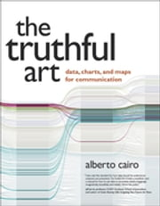 The Truthful Art - Data, Charts, and Maps for Communication ebook by Alberto Cairo