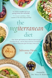 The Vegiterranean Diet - The New and Improved Mediterranean Eating Plan--with Deliciously Satisfying Vegan Recipes for Optimal Health ebook by Julieanna Hever