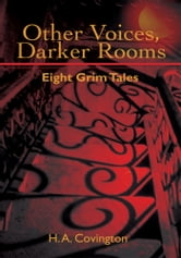 Other Voices, Darker Rooms - Eight Grim Tales ebook by Harold Covington