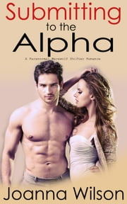Submitting to the Alpha (Paranormal Werewolf Romance) - The Blackwater Alpha, #3 ebook by Joanna Wilson
