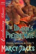 The Dragon's Pretend Mate ebook by Marcy Jacks