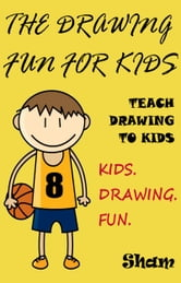 The Drawing Fun For Kids: Teach Drawing To Kids ebook by Sham